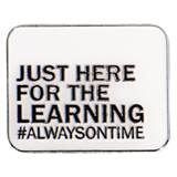 Just Here for the Learning #Alwaysontime Pin