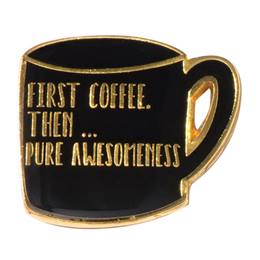 First Coffee Then Pure Awesomeness Pin