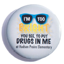 Custom Button - I'm Too Bright You See, to Put Drugs in Me