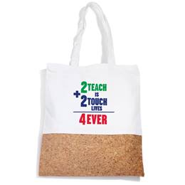 Cork Bottom Tote Bag - 2 Teach is 2 Touch Lives 4 Ever