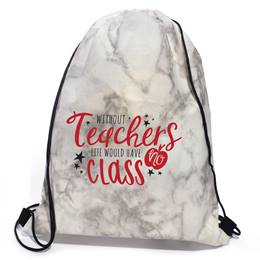 Appreciation Drawstring Bag - Without Teachers, Life Would Have No Class