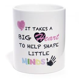 Appreciation Mug- It Takes A Big Heart to Help Shape Little Minds