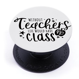 PopSocket® Phone Stand- Without Teachers Life Would Have No Class