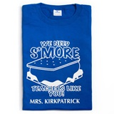 Personalized  T - shirt - We Need S'more Teachers Like You