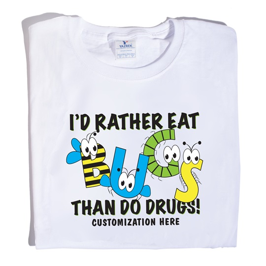 I'd Rather Eat Bugs Than Do Drugs_TShirt